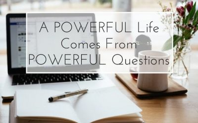 A Powerful Life Comes From Powerful Questions
